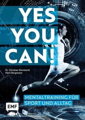 Reinhardt, Christian ; Bergmann, Mark : Yes you can! Mentaltraining für Sport und Alltag
