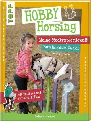 Hobby Horsing – Die Steckenpferdewelt Basteln, Reiten, Spielen