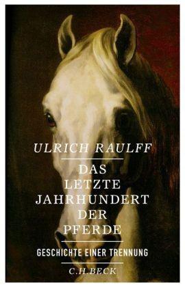 Raulff: Das letzte Jahrhundert der Pferde