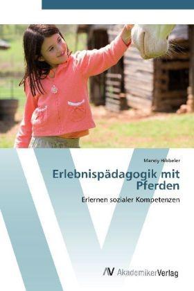 Hibbeler, Mandy; Erlebnispädagogik mit Pferden - Erlernen sozialer Kompetenzen