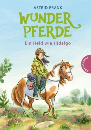 Frank, Astrid; Wunderpferde - Ein Held wie Hidalgo