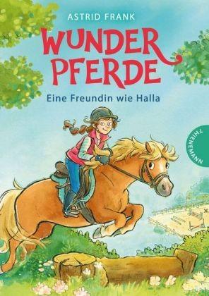 Frank, Astrid; Wunderpferde - Eine Freundin wie Halla