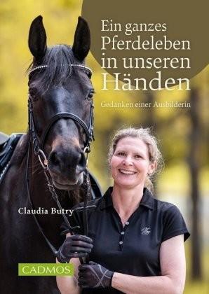 Claudia Butry; Ein ganzes Pferdeleben in unseren Händen