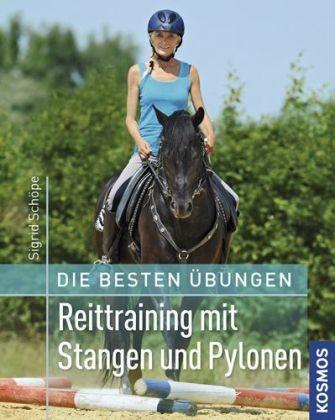 Schöpe Sigrid; Die besten Übungen - Reittraining mir Stangen und Pylonen